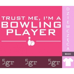 TRUST ME I'M A BOWLING PLAYER