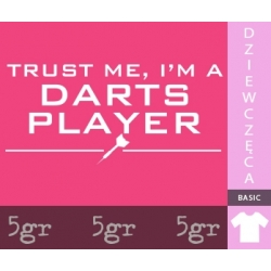 TRUST ME I'M A DARTS PLAYER