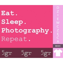 EAT SLEEP PHOTOGRAPHY REPEAT