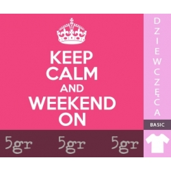 KEEP CALM AND WEEKEND ON