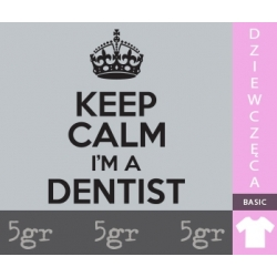 KEEP CALM I'M A DENTIST