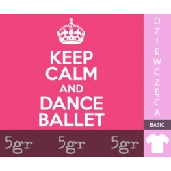 KEEP CALM AND DANCE BALLET
