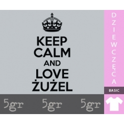 KEEP CALM AND LOVE ŻUŻEL