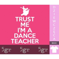 TRUST ME I'M A DANCE TEACHER