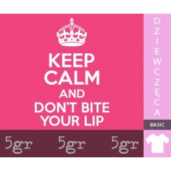 KEEP CALM AND DON'T BITE YOUR LIP