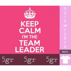 KEEP CALM I'M THE TEAM LEADER