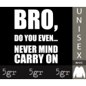 BRO, DO YOU EVEN... NEVER MIND CARRY ON