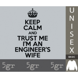 KEEP CALM AND TRUST ME, I'M AN ENGINEER'S WIFE
