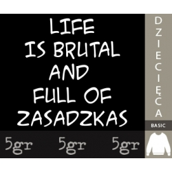 LIFE IS BRUTAL AND FULL OF ZASADZKAS