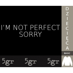 I'M NOT PERFECT SORRY
