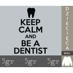 KEEP CALM AND BE A DENTIST