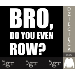 BRO DO YOU EVEN ROW?