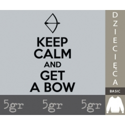 KEEP CALM AND GET A BOW