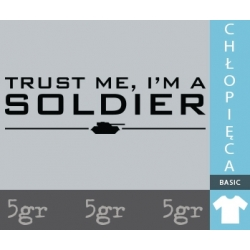 TRUST ME I'M A SOLDIER