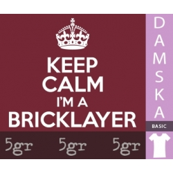 KEEP CALM I'M A BRICKLAYER