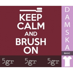 KEEP CALM AND BRUSH ON