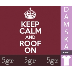KEEP CALM AND ROOF ON