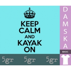 KEEP CALM AND KAYAK ON