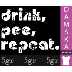 DRINK, PEE, REPEAT.