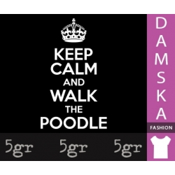 KEEP CALM AND WALK THE POODLE