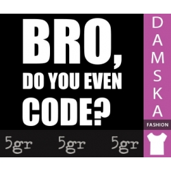 BRO, DO YOU EVEN CODE?