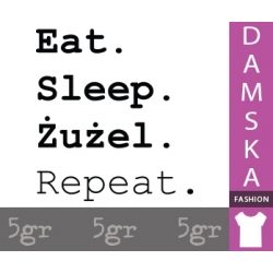 EAT SLEEP ŻUŻEL REPEAT
