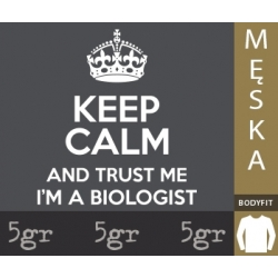 KEEP CALM AND TRUST ME I'M A BIOLOGIST