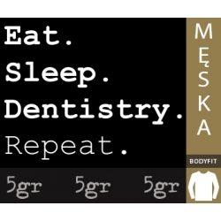 EAT SLEEP DENTISTRY REPEAT