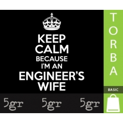 KEEP CALM BECAUSE I'M AN ENGINEER'S WIFE