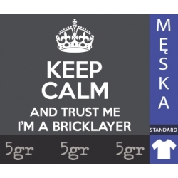 KEEP CALM AND TRUST ME I'M A BRICKLAYER