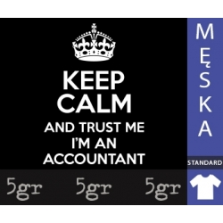 KEEP CALM AND TRUST ME I'M AN ACCOUNTANT