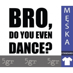 BRO, DO YOU EVEN DANCE?