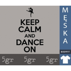 KEEP CALM AND DANCE ON