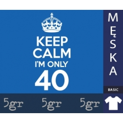 KEEP CALM I'M ONLY 40