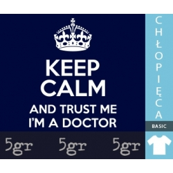 KEEP CALM AND TRUST ME I'M A DOCTOR