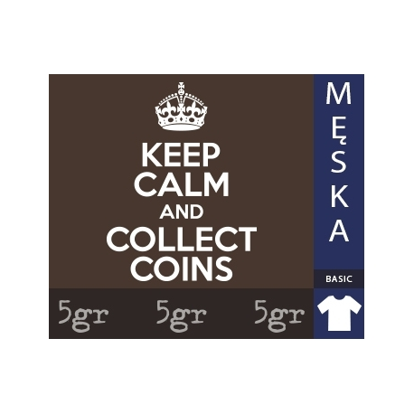 KEEP CALM AND COLLECT COINS