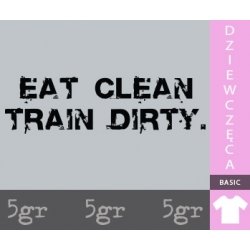 EAT CLEAN. TRAIN DIRTY.