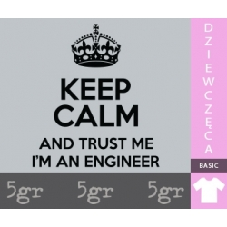 KEEP CALM AND TRUST ME I'M AN ENGINEER